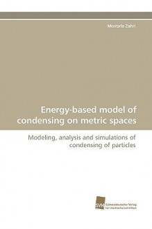 Energy-Based Model of Condensing on Metric Spaces Energy-Based Model of Condensing on Metric Spaces - Mostafa Zahri