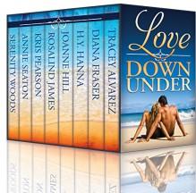 Love Down Under: Eight New Zealand & Australian Feel-Good Beach Romances - Joanne M. Hill, Serenity Woods, Diana Fraser, Kris Pearson, Annie Seaton, Rosalind James, H.Y. Hanna, Tracey Alvarez
