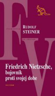 Friedrich Nietzsche, bojovník proti svojej dobe - Rudolf Steiner, Patrícia Elexová