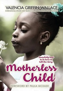 Motherless Child - Valencia Griffin-Wallace