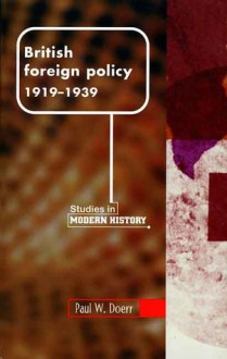 British Foreign Policy, 1919-1939 - Paul W. Doerr