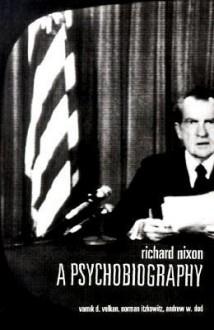 Richard Nixon - Vamık D. Volkan, Norman Itzkowitz, Andrew W. Dod
