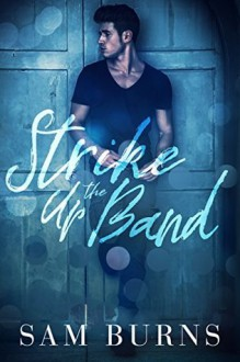 Strike Up the Band (Wilde Love Book 3) - Sam Burns