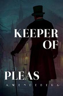 Keeper of Pleas: A Dark Victorian Crime Novel - Annelie Wendeberg
