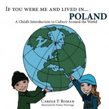 If You Were Me and Lived in...Poland: A Child's Introduction to Culture Around the World - Kelsea Parks Wierenga,Carole P. Roman