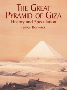 The Great Pyramid of Giza: History and Speculation (Egypt) - James Bonwick
