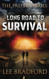 Long Road to Survival: The Prepper Series - Lee Bradford