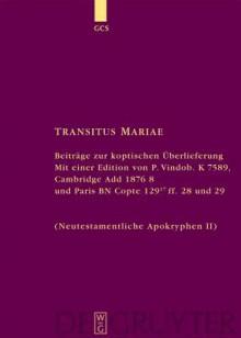 Transitus Mariae: Beitrage Zur Koptischen Uberlieferung. Mit Einer Edition Von P.Vindob. K. 7589, Cambridge Add 1876 8 Und Paris Bn Copte 129 17 Ff. 28 Und 29 (Neutestamentliche Apokryphen II) - Hans Förster