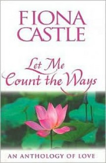 Let Me Count the Ways: An Anthology of Love - Fiona Castle