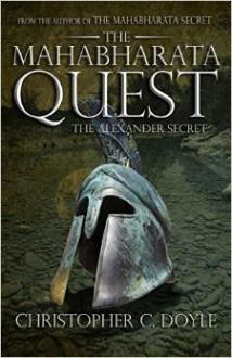 The Mahabharata Quest: The Alexander Secret - Christopher C. Doyle