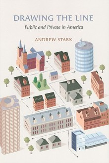 Drawing the Line: Public and Private in America - Andrew Stark