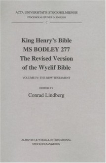King Henry's Bible MS Bodley 277: The Revised Version of the Wyclif Bible, V.4: The New Testament - Conrad Lindberg