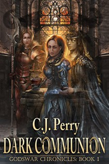 Dark Communion (Godswar Chronicles Book 1) - CJ Perry,Lindsey Williams,DC Fergerson