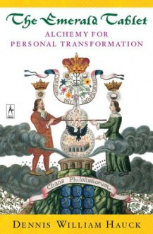The Emerald Tablet: Alchemy of Personal Transformation - Dennis William Hauck