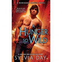 A Hunger So Wild (Renegade Angels, #2) - Sylvia Day