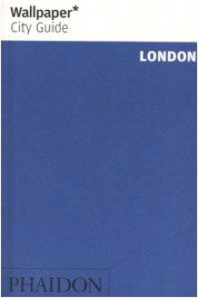 Wallpaper City Guide: London (Wallpaper City Guides) - Editors of Wallpaper Magazine