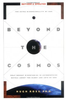 Beyond the Cosmos: What Recent Discoveries in Astrophysics Reveal About the Glory and Love of God - Hugh Ross