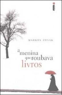A Menina que Roubava Livros - Markus Zusak, Vera Ribeiro