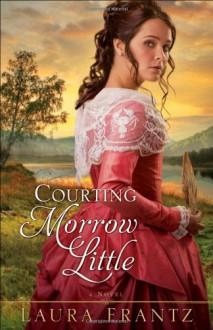 Courting Morrow Little: A Novel - Laura Frantz