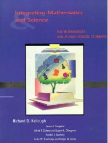 Integrating Mathematics and Science for Intermediate and Middle School Students - Richard D. Kellough, James S. Cangelosi, Alfred T. Collette