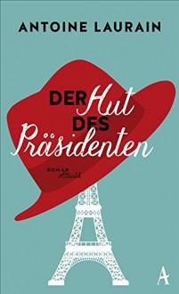Der Hut des Präsidenten - Antoine Laurain,Claudia Kalscheuer