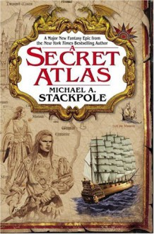 A Secret Atlas: Book One of the Age of Discovery Trilogy - Michael A. Stackpole