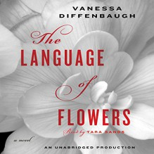The Language of Flowers: A Novel - Vanessa Diffenbaugh, Tara Sands, Random House Audio