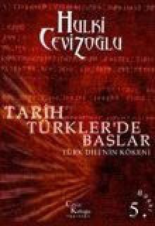 Tarih Türkler'de Başlar: Türk Dilinin Kökeni - Hulki Cevizoğlu