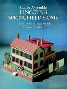 Cut & Assemble Lincoln's Springfield Home - Edmund V. Gillon, Edmund V. Gillon