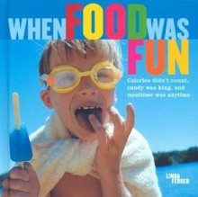When Food Was Fun - Linda Ferrer