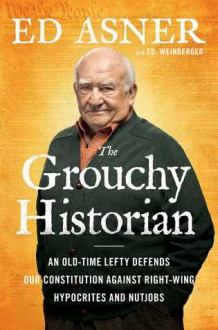 The Grouchy Historian: An Old-Time Lefty Defends Our Constitution Against Right-Wing Hypocrites and Nutjobs - Ed Asner, Ed Weinberger