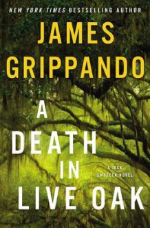 A Death in Live Oak: A Jack Swyteck Novel - James Grippando