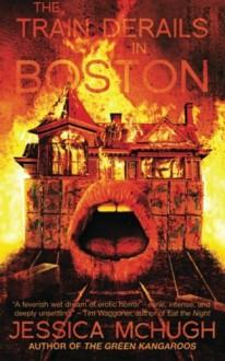 The Train Derails in Boston - Jessica McHugh