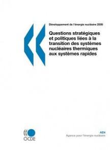 Dveloppement de L'Nergie Nuclaire Questions Stratgiques Et Politiques Lies La Transition Des Systmes Nuclaires Thermiques Aux Systmes Rapides - OECD/OCDE