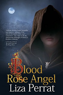 Blood Rose Angel (The Bone Angel Series Book 3) - Liza Perrat