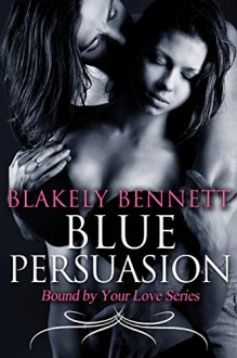 Blue Persuasion (Bound by Your Love Series Book 3) - Blakely Bennett