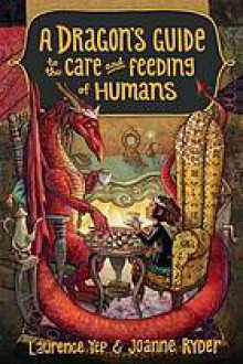 A Dragon's Guide to the Care and Feeding of Humans - Joanne Ryder, Laurence Yep