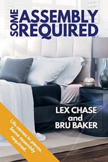 Some Assembly Required - Bru Baker,Lex Chase
