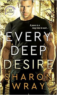 Every Deep Desire (Deadly Force) - Sharon Wray
