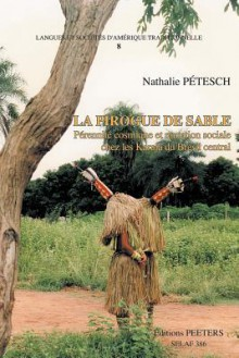 La Pirogue de Sable. Perennite Cosmique Et Mutation Sociale Chez Les Karaja Du Bresil Central - Nathalie Petesch