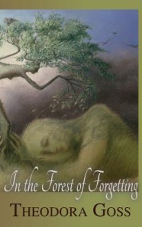 In the Forest of Forgetting - Theodora Goss