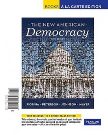 New American Democracy, The, Books a la Carte Edition (6th Edition) - Morris P. Fiorina, Paul E. Peterson, William G. Mayer, Bertram Johnson