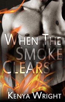 When the Smoke Clears (Interracial Firefighter Romance) - Kenya Wright,Christine Rice