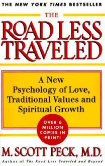 The Road Less Traveled: A New Psychology of Love, Traditional Values and Spiritual Growth - M. Scott Peck