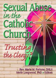 Sexual Abuse in the Catholic Church: Trusting the Clergy? - Marie M. Fortune