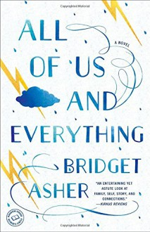 All of Us and Everything: A Novel - Bridget Asher