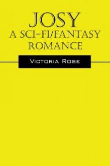 Josy - A Sci-Fi/Fantasy Romance - Victoria Rose