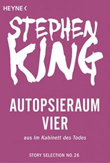Autopsieraum vier: Story aus Im Kabinett des Todes (Story Selection 26) - Stephen King,Wulf Bergner