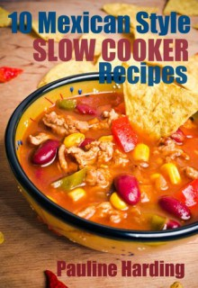 10 Mexican Style Slow Cooker Recipes - Pauline Harding
