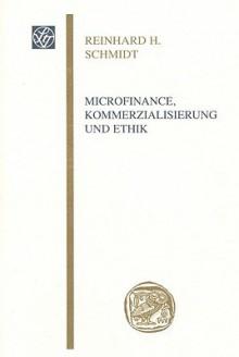 Microfinance, Kommerzialisierung Und Ethik - Reinhard Schmidt